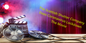 The Scottish Shutter Company Does Corona Virus Lockdown - The Movie