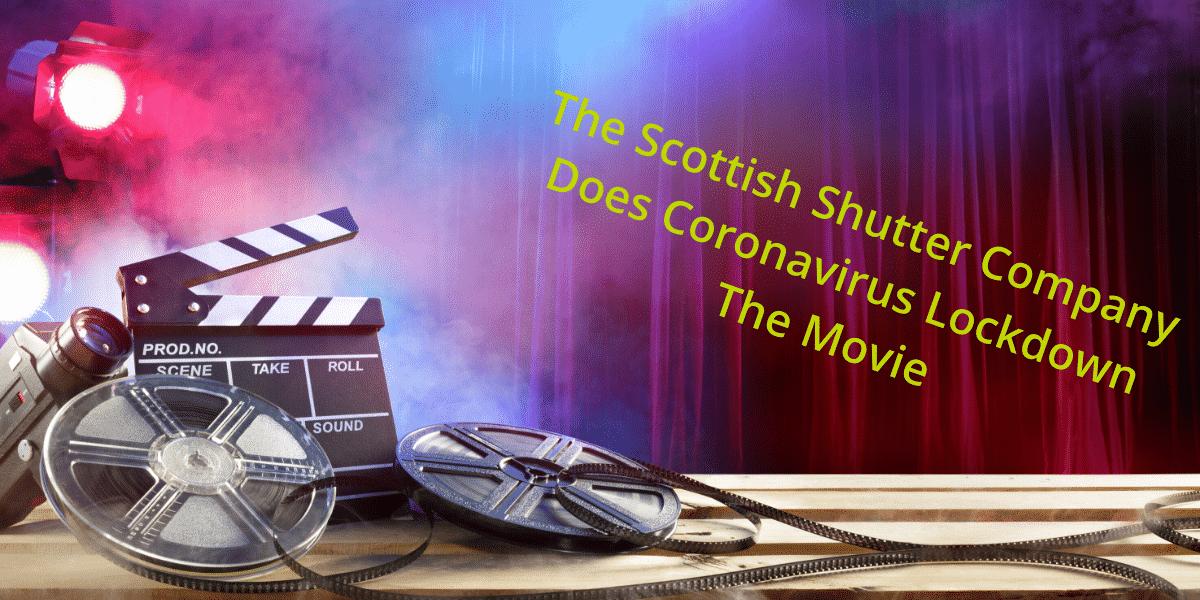 The Scottish Shutter Company Does Corona Virus Lockdown - The Movie